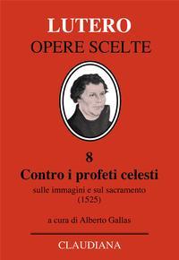 Contro i profeti celesti - Sulle immagini e sul sacramento (1525) - A cura di Alberto Gallas