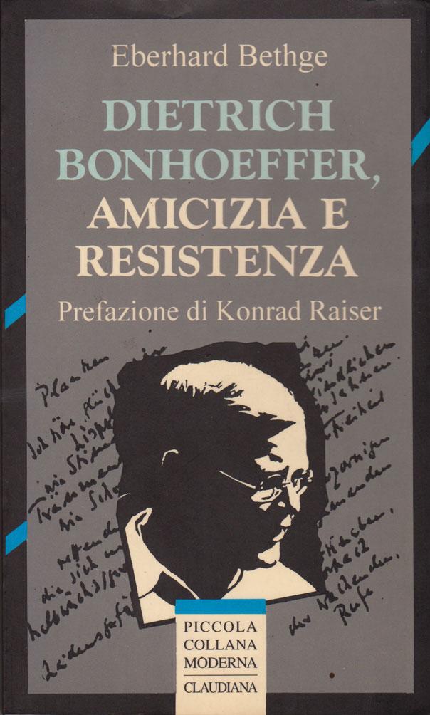 Dietrich Bonhoeffer. Amicizia e resistenza - Prefazione di Konrad Raiser
