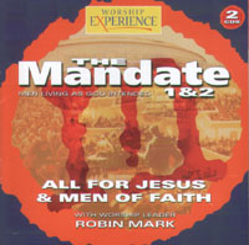 The Mandate 1 & 2 - All for Jesus / Men of Faith