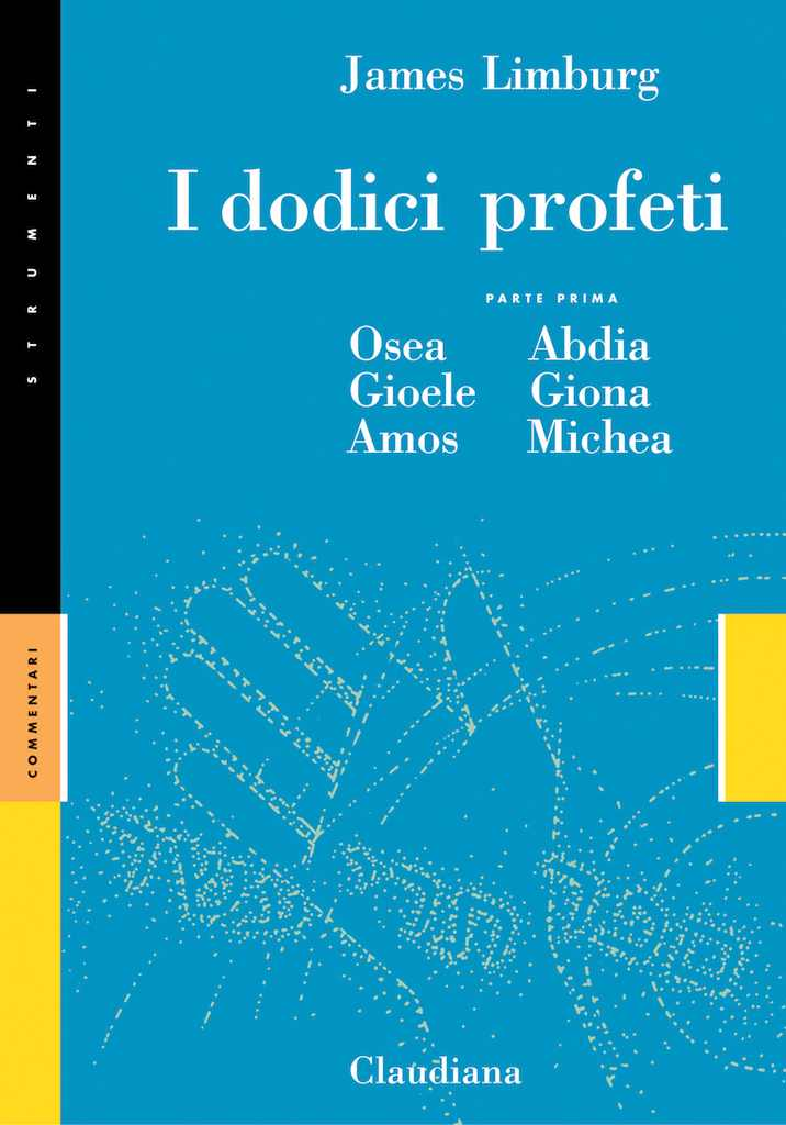 I dodici profeti - Parte prima: Osea, Abdia, Gioele, Giona, Amos, Michea - Commentario Collana Strumenti