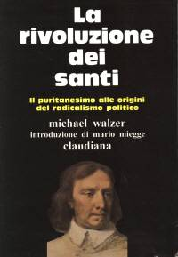 La rivoluzione dei santi - Il puritanesimo alle origini del radicalismo politico - Introduzione di Mario Miegge