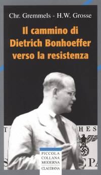 Il cammino di Dietrich Bonhoeffer verso la resistenza