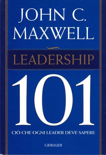 Leadership 101 - Ciò che ogni leader deve sapere