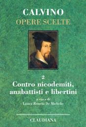 Contro nicodemiti, anabattisti e libertini - Calvino Opere Scelte vol 2