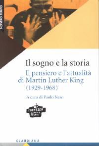 Il sogno e la storia - Il pensiero e l'attualità di Martin Luther King (1929 - 1968)