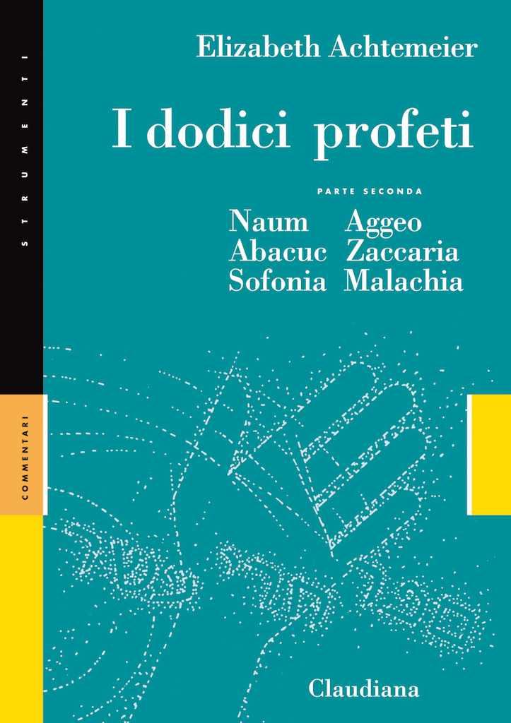 I dodici profeti - Parte seconda - Naum, Abacuc, Sofonia, Aggeo, Zaccaria, Malachia - Commentario Collana Strumenti