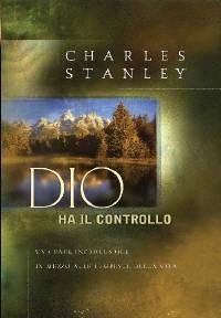 Dio ha il controllo - Una pace incrollabile in mezzo alle tempeste della vita
