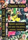 Il libro del 2012 - Agenda con spunti quotidiani per una vita piena, serena, creativa