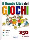 Il grande libro dei giochi - 250 giochi per tutte le età: di ingegno, al chiuso, all'aperto