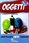 Oggetti. Lezioni con oggetti facili e coinvolgenti