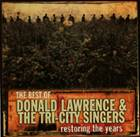 The Best of Donald Lawrence and the Tri-City Singers - Restoring the Years