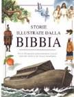 Storie illustrate dalla Bibbia - Più di 200 episodi splendidamente illustrati tratti dall'Antico e dal Nuovo Testamento